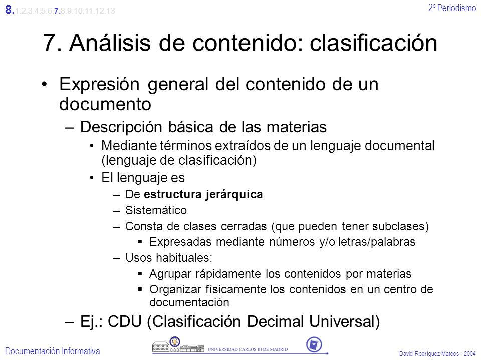 2º Periodismo Documentación Informativa David Rodríguez Mateos - 2004 7. Análisis de contenido: clasificación Expresión general del contenido de un do