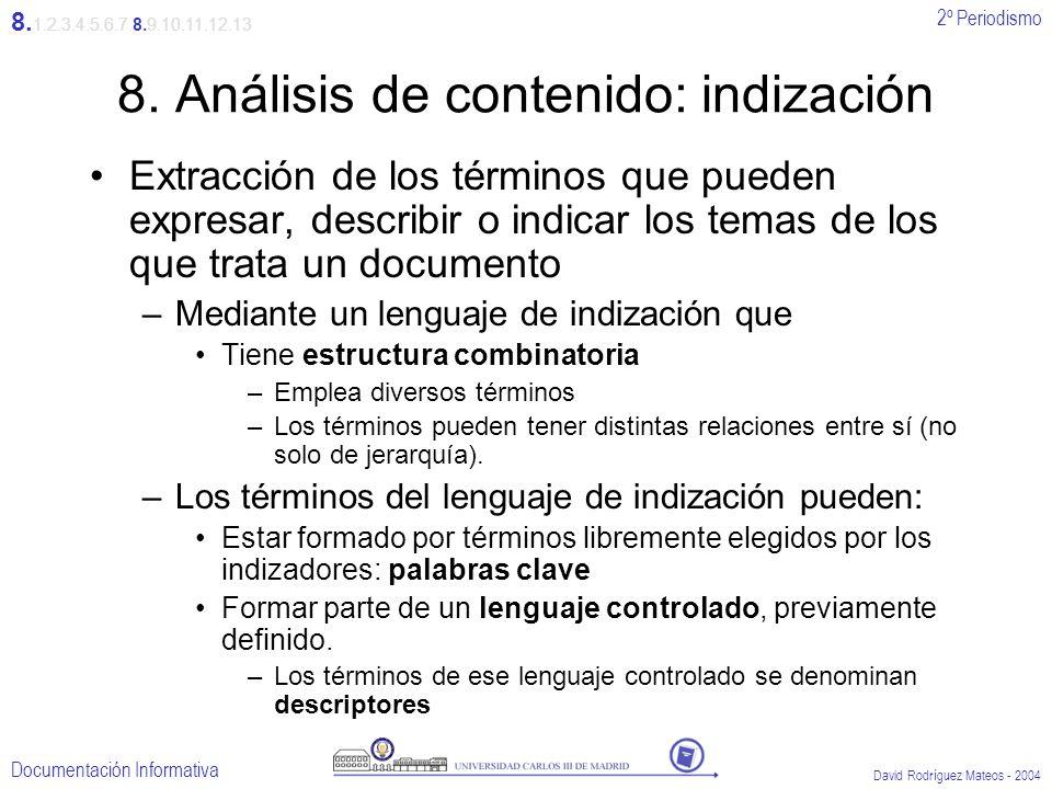 2º Periodismo Documentación Informativa David Rodríguez Mateos - 2004 8. Análisis de contenido: indización Extracción de los términos que pueden expre