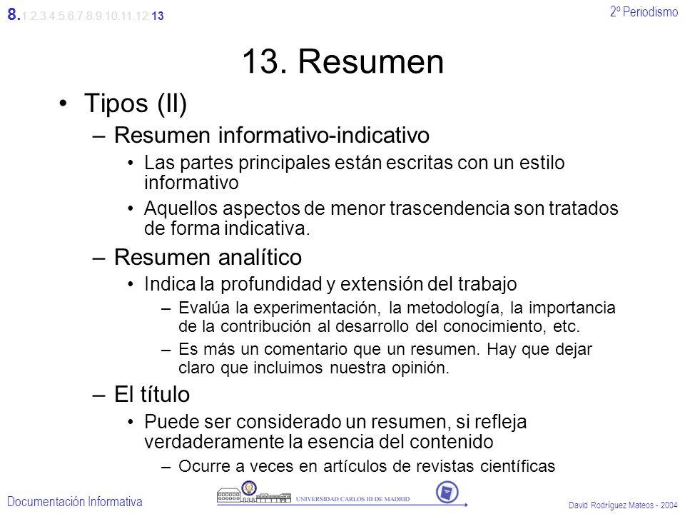 2º Periodismo Documentación Informativa David Rodríguez Mateos - 2004 13. Resumen Tipos (II) –Resumen informativo-indicativo Las partes principales es