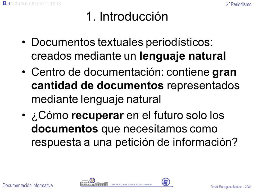 2º Periodismo Documentación Informativa David Rodríguez Mateos - 2004 1. Introducción Documentos textuales periodísticos: creados mediante un lenguaje