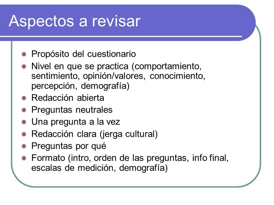 Aspectos a revisar Propósito del cuestionario Nivel en que se practica (comportamiento, sentimiento, opinión/valores, conocimiento, percepción, demogr