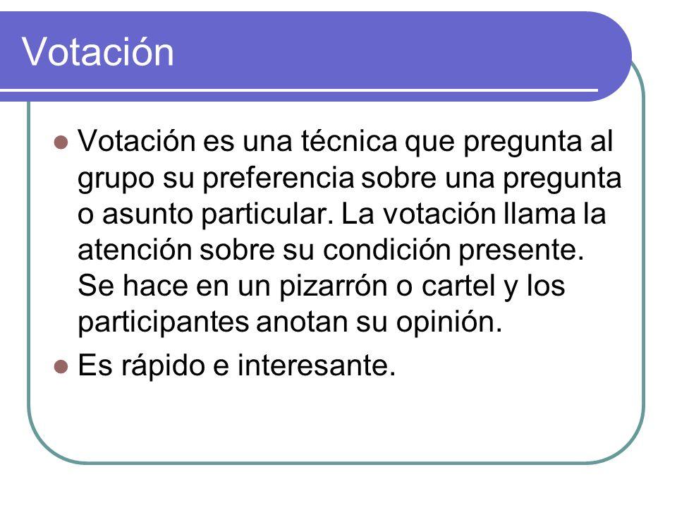 Votación Votación es una técnica que pregunta al grupo su preferencia sobre una pregunta o asunto particular. La votación llama la atención sobre su c