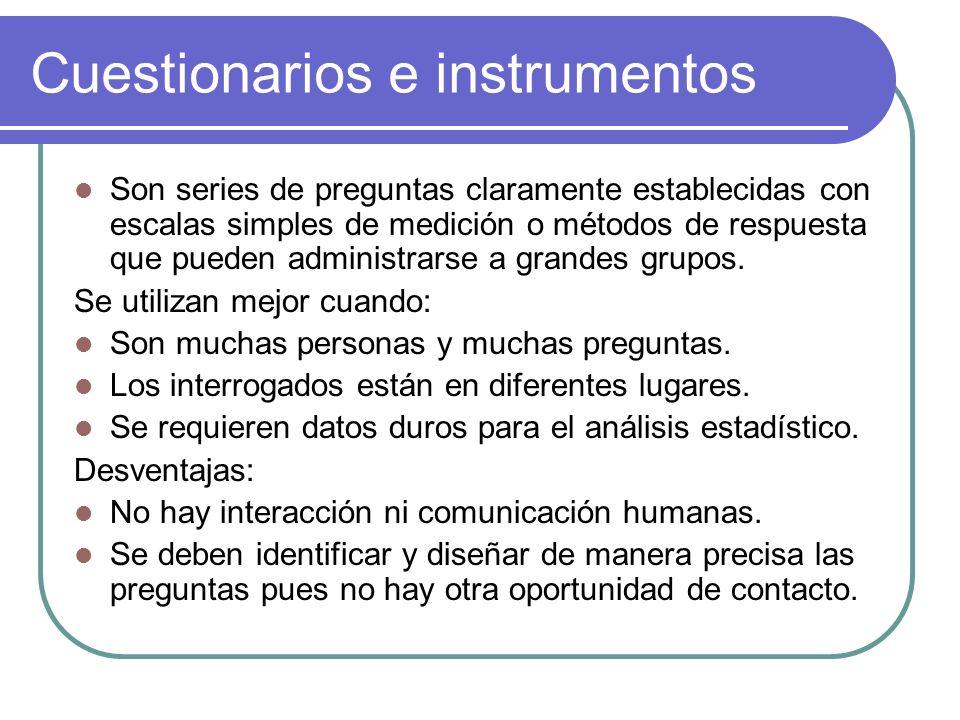Cuestionarios e instrumentos Son series de preguntas claramente establecidas con escalas simples de medición o métodos de respuesta que pueden adminis