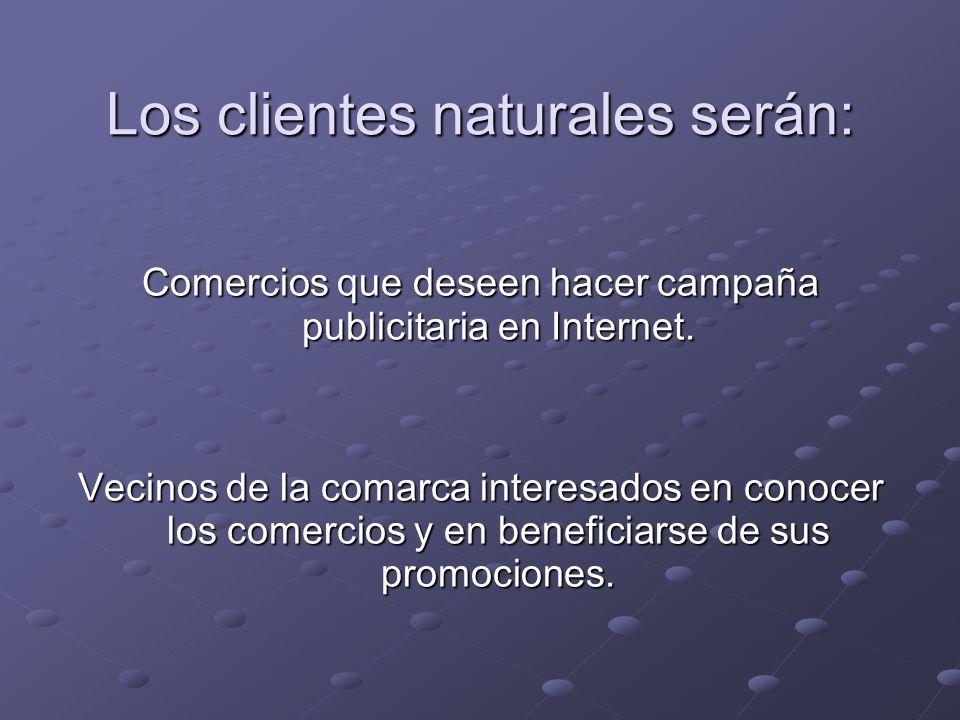 Los clientes naturales serán: Comercios que deseen hacer campaña publicitaria en Internet.