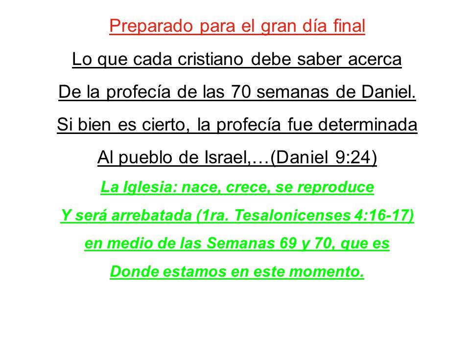 Preparado para el gran día final Lo que cada cristiano debe saber acerca De la profecía de las 70 semanas de Daniel. Si bien es cierto, la profecía fu