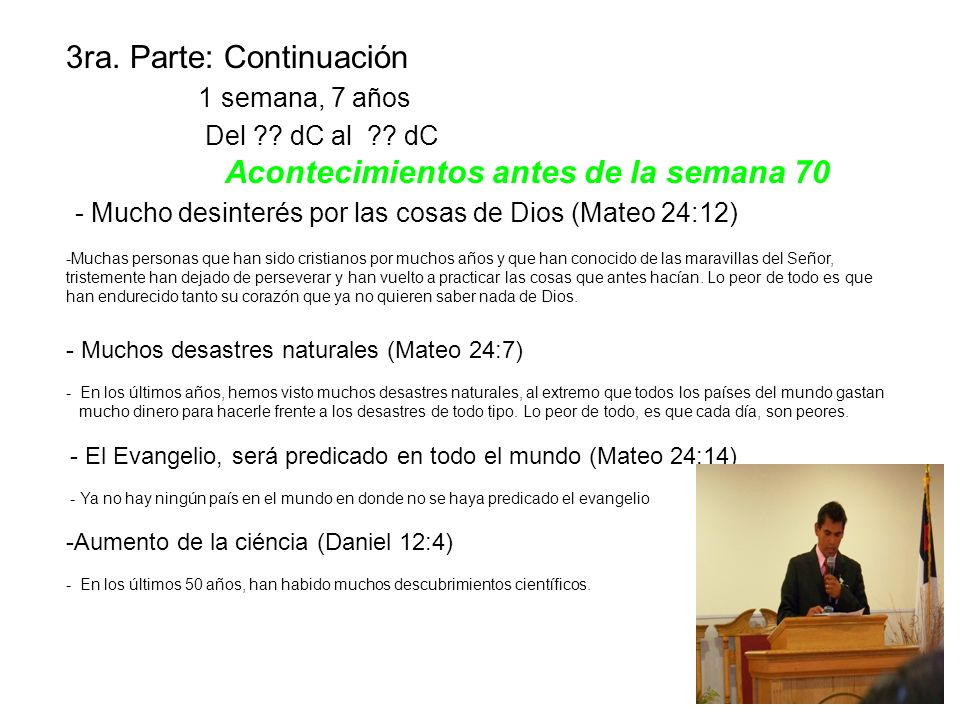 3ra. Parte: Continuación 1 semana, 7 años Del ?? dC al ?? dC Acontecimientos antes de la semana 70 - Mucho desinterés por las cosas de Dios (Mateo 24:
