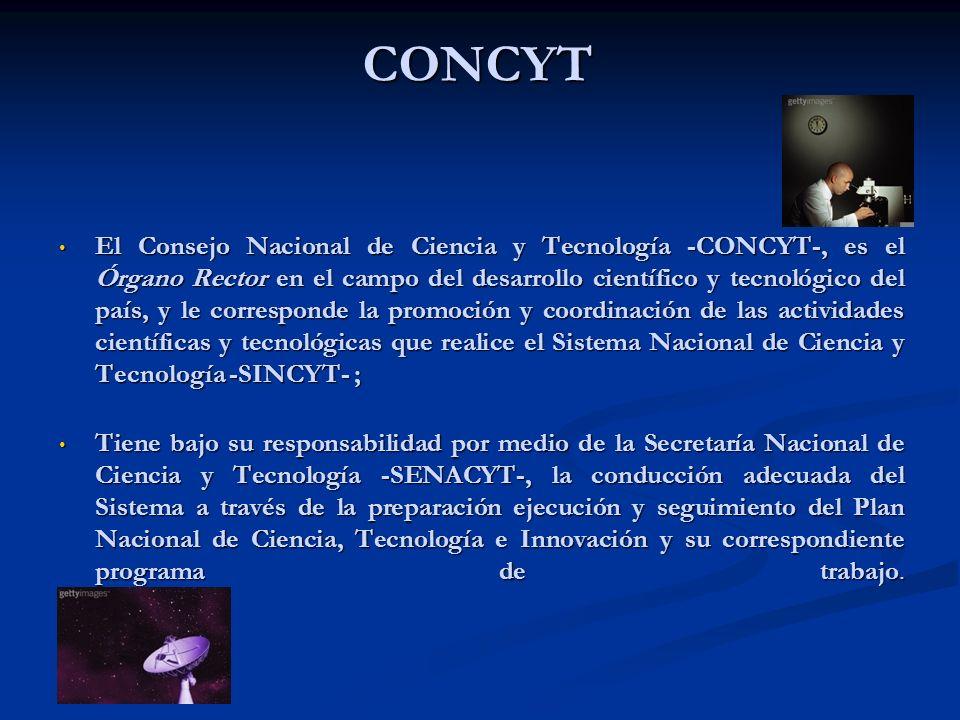 01/01/2014 CONCYT El Consejo Nacional de Ciencia y Tecnología -CONCYT-, es el Órgano Rector en el campo del desarrollo científico y tecnológico del pa