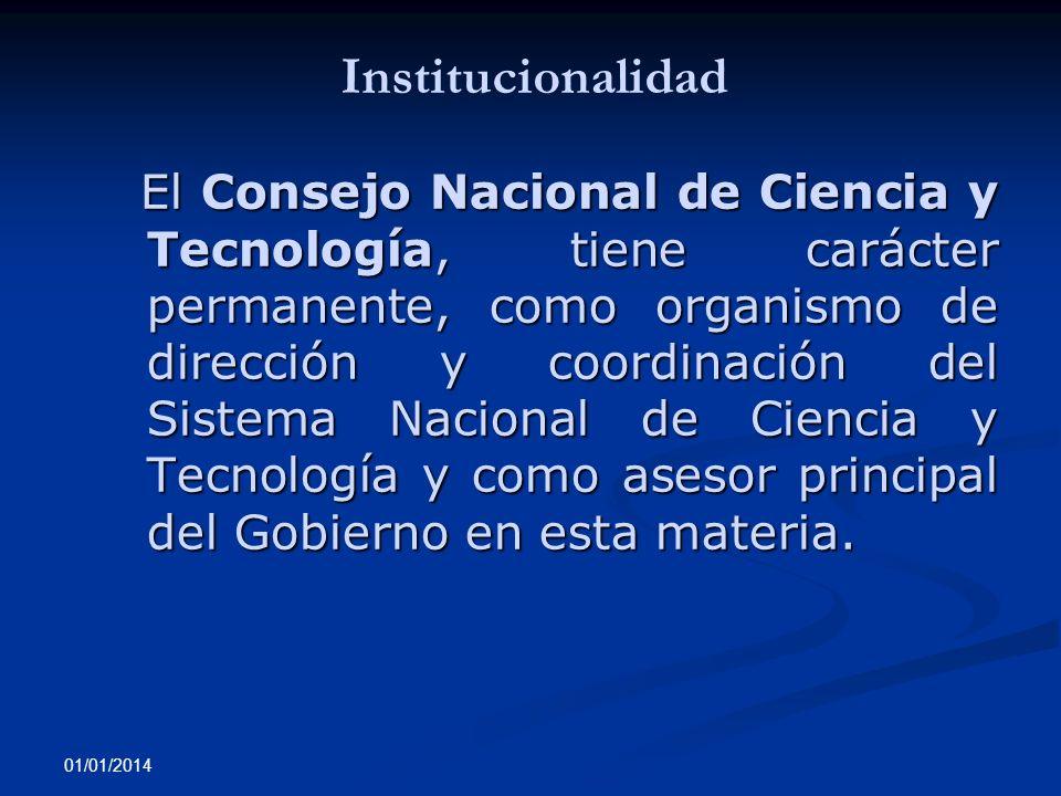 01/01/2014 El Consejo Nacional de Ciencia y Tecnología, tiene carácter permanente, como organismo de dirección y coordinación del Sistema Nacional de