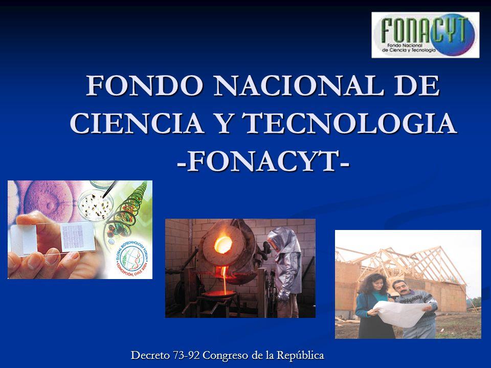 FONDO NACIONAL DE CIENCIA Y TECNOLOGIA -FONACYT- Decreto 73-92 Congreso de la República