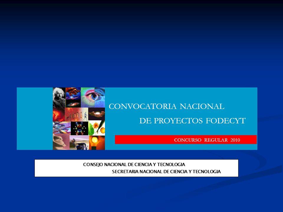 CONSEJO NACIONAL DE CIENCIA Y TECNOLOGIA CONVOCATORIA NACIONAL DE PROYECTOS FODECYT CONCURSO REGULAR 2010 SECRETARIA NACIONAL DE CIENCIA Y TECNOLOGIA
