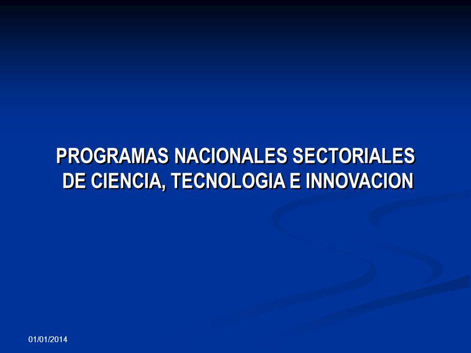 01/01/2014 PROGRAMAS NACIONALES SECTORIALES DE CIENCIA, TECNOLOGIA E INNOVACION PROGRAMAS NACIONALES SECTORIALES DE CIENCIA, TECNOLOGIA E INNOVACION