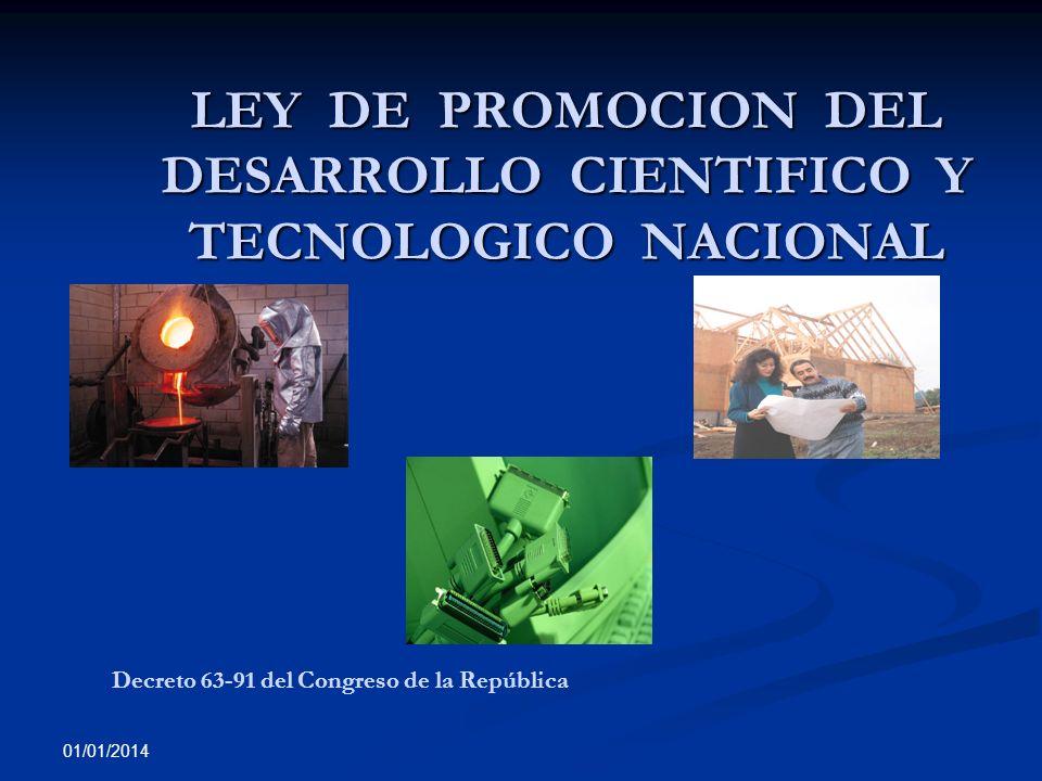 01/01/2014 LEY DE PROMOCION DEL DESARROLLO CIENTIFICO Y TECNOLOGICO NACIONAL Decreto 63-91 del Congreso de la República