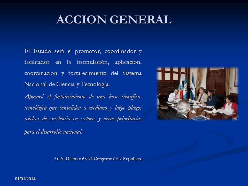01/01/2014 ACCION GENERAL El Estado será el promotor, coordinador y facilitador en la formulación, aplicación, coordinación y fortalecimiento del Sist