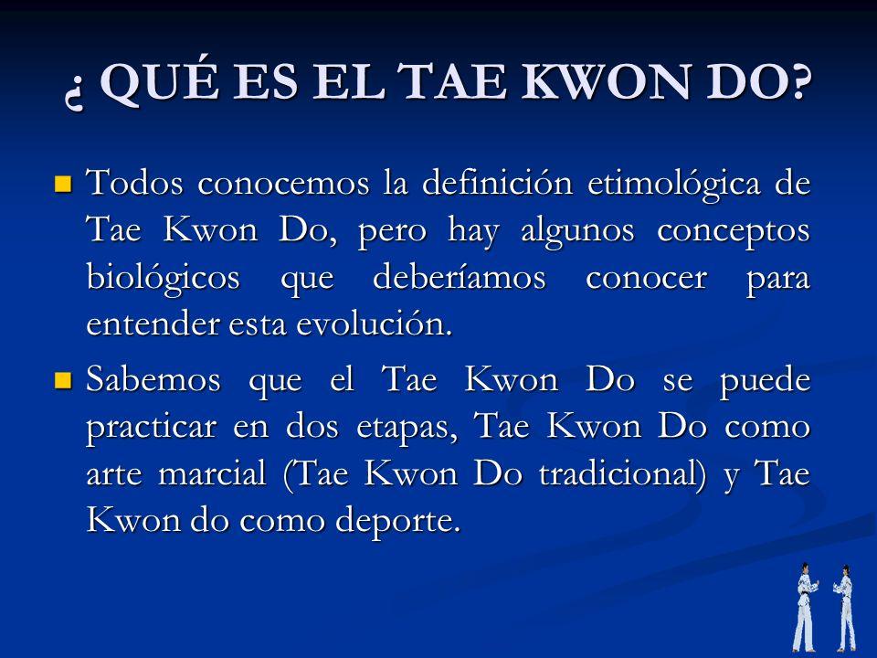 ¿ QUÉ ES EL TAE KWON DO? Todos conocemos la definición etimológica de Tae Kwon Do, pero hay algunos conceptos biológicos que deberíamos conocer para e