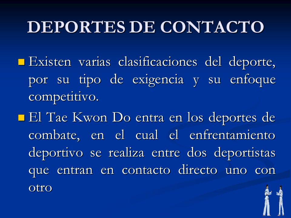 DEPORTES DE CONTACTO Existen varias clasificaciones del deporte, por su tipo de exigencia y su enfoque competitivo. Existen varias clasificaciones del