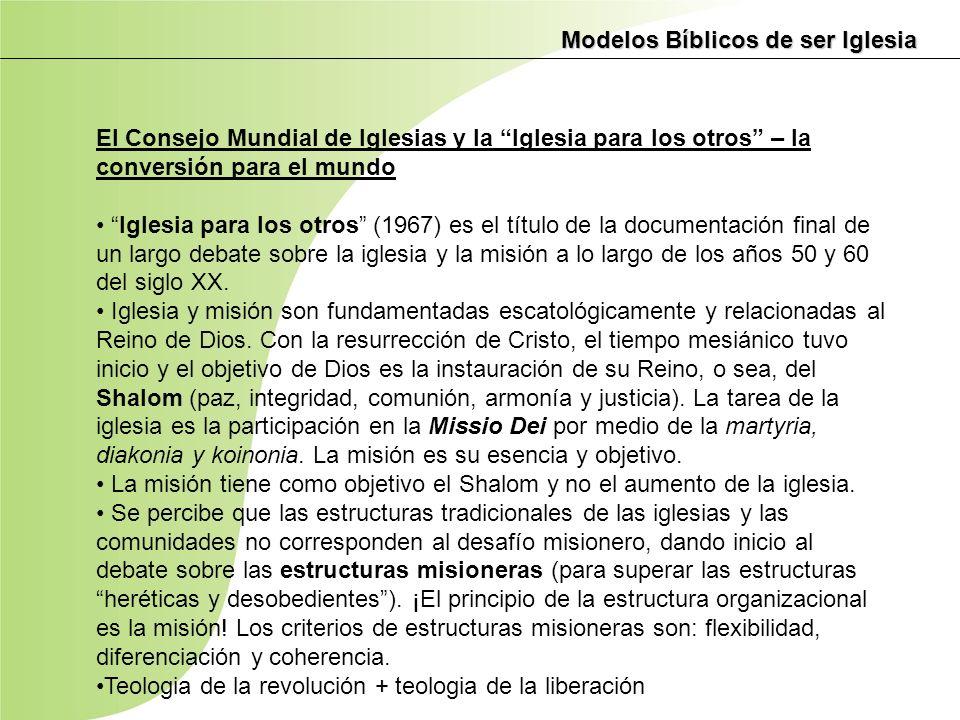 Modelos Bíblicos de ser Iglesia El Consejo Mundial de Iglesias y la Iglesia para los otros – la conversión para el mundo Iglesia para los otros (1967)
