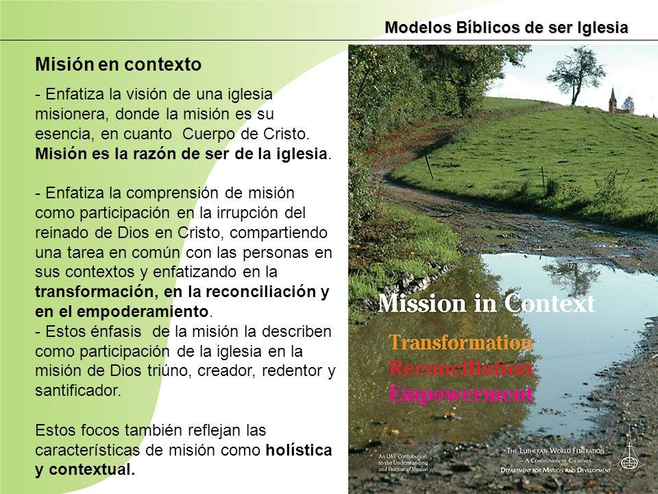 Modelos Bíblicos de ser Iglesia Misión en contexto - Enfatiza la visión de una iglesia misionera, donde la misión es su esencia, en cuanto Cuerpo de C