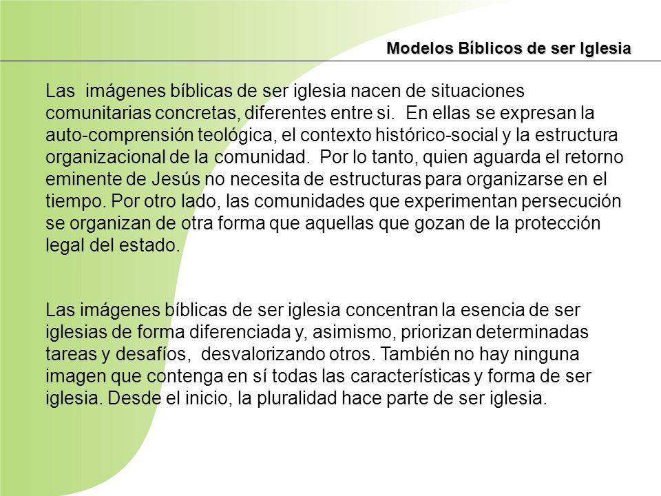 Modelos Bíblicos de ser Iglesia Las imágenes bíblicas de ser iglesia nacen de situaciones comunitarias concretas, diferentes entre si. En ellas se exp