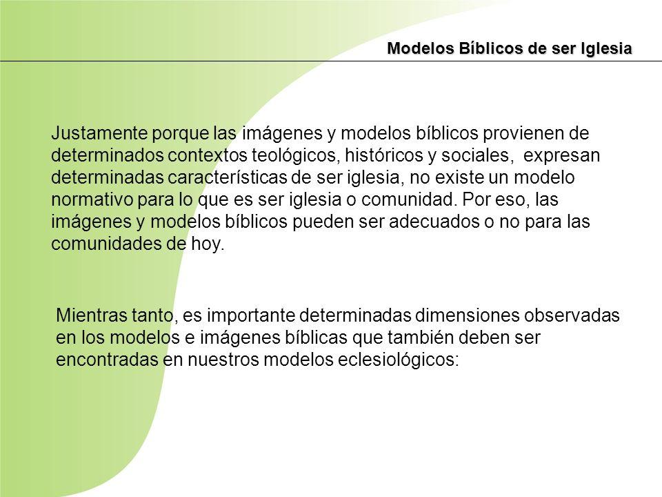 Modelos Bíblicos de ser Iglesia Justamente porque las imágenes y modelos bíblicos provienen de determinados contextos teológicos, históricos y sociale