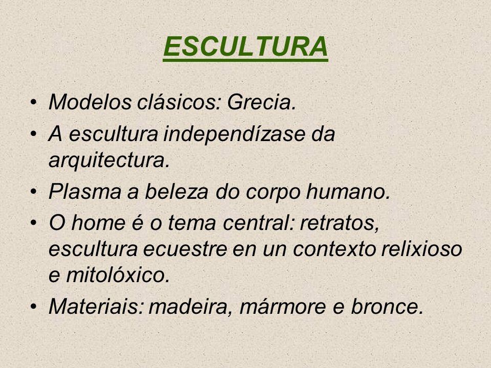ESCULTURA Modelos clásicos: Grecia. A escultura independízase da arquitectura. Plasma a beleza do corpo humano. O home é o tema central: retratos, esc