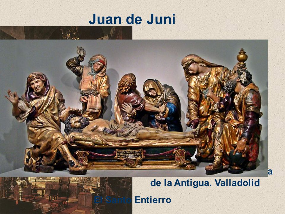 Juan de Juni Retablo Mayor de Santa María de la Antigua. Valladolid El Santo Entierro