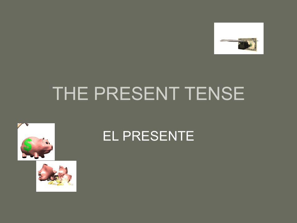 THE PRESENT TENSE EL PRESENTE