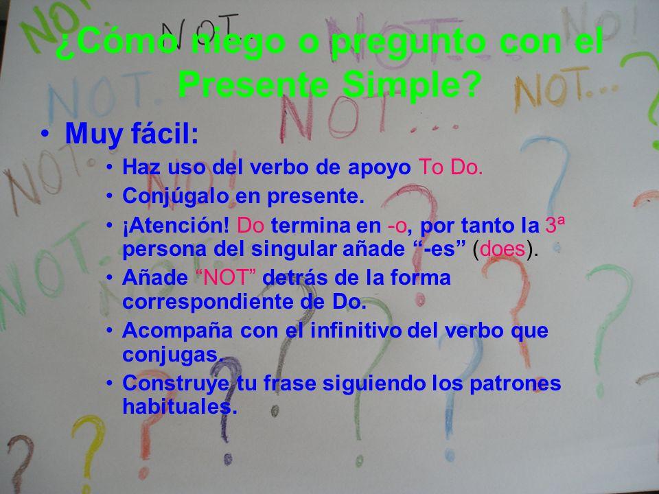 ¿Cómo niego o pregunto con el Presente Simple? Muy fácil: Haz uso del verbo de apoyo To Do. Conjúgalo en presente. ¡Atención! Do termina en -o, por ta