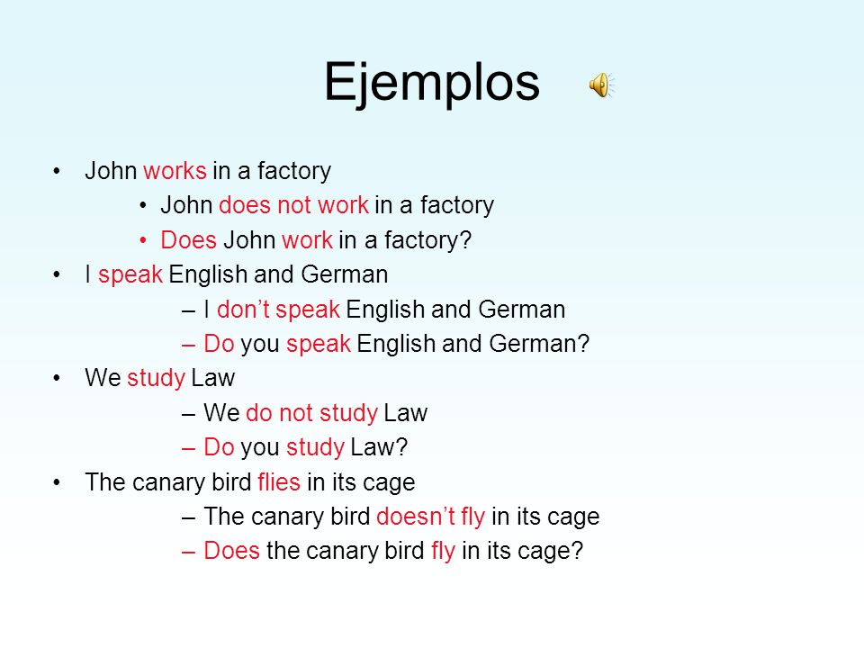 Ejemplos John works in a factory John does not work in a factory Does John work in a factory? I speak English and German –I dont speak English and Ger
