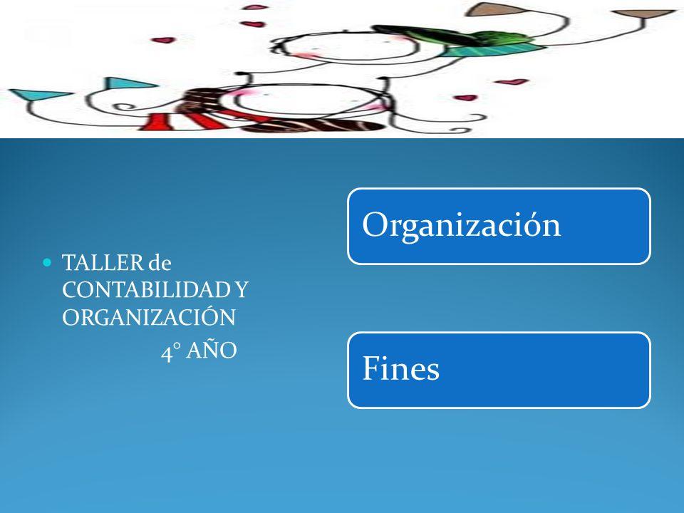 OrganizaciónFines TALLER de CONTABILIDAD Y ORGANIZACIÓN 4° AÑO