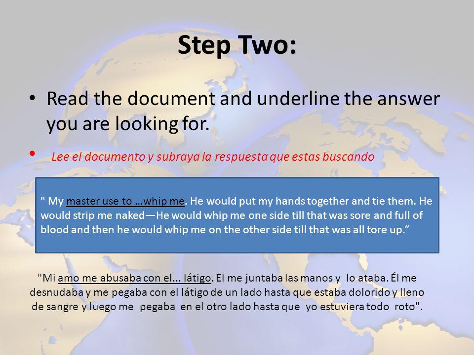 Step Two: Read the document and underline the answer you are looking for. Lee el documento y subraya la respuesta que estas buscando