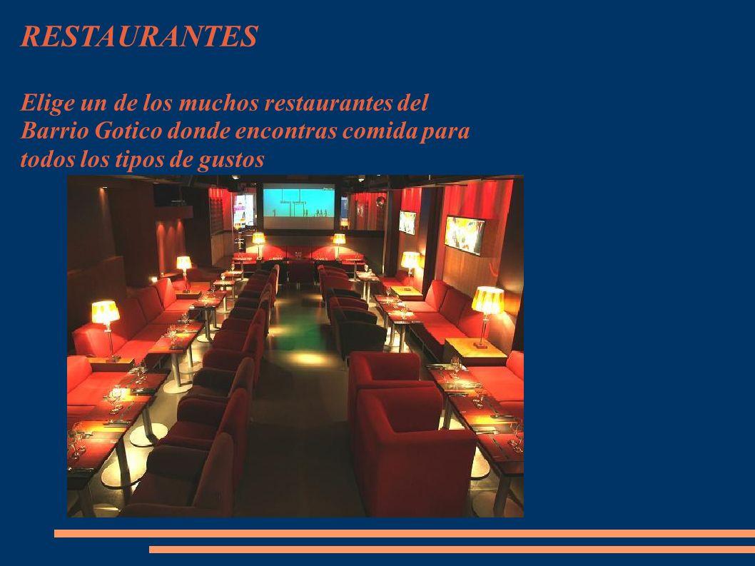 RESTAURANTES Elige un de los muchos restaurantes del Barrio Gotico donde encontras comida para todos los tipos de gustos