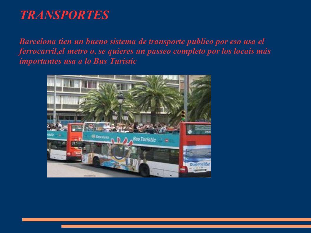 TRANSPORTES Barcelona tien un bueno sistema de transporte publico por eso usa el ferrocarril,el metro o, se quieres un passeo completo por los locais más importantes usa a lo Bus Turistic
