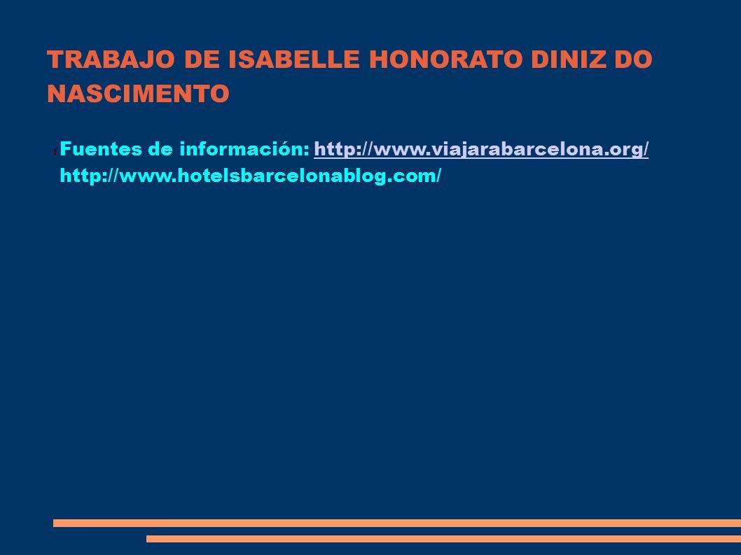 TRABAJO DE ISABELLE HONORATO DINIZ DO NASCIMENTO f Fuentes de información: http://www.viajarabarcelona.org/http://www.viajarabarcelona.org/ http://www.hotelsbarcelonablog.com/