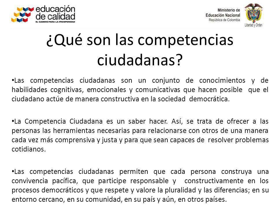 ¿Qué son las competencias ciudadanas? Las competencias ciudadanas son un conjunto de conocimientos y de habilidades cognitivas, emocionales y comunica