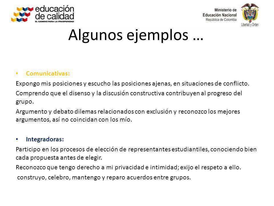 Algunos ejemplos … Comunicativas: Expongo mis posiciones y escucho las posiciones ajenas, en situaciones de conflicto. Comprendo que el disenso y la d