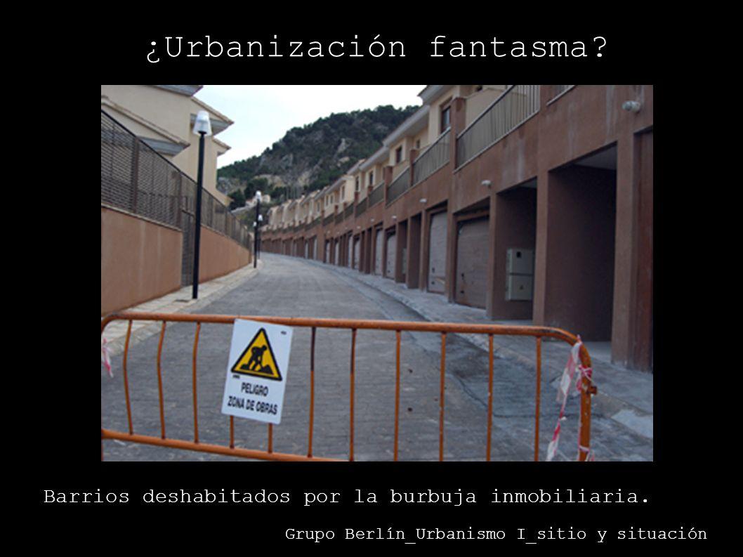 ¿Urbanización fantasma? Grupo Berlín_Urbanismo I_sitio y situación Barrios deshabitados por la burbuja inmobiliaria.
