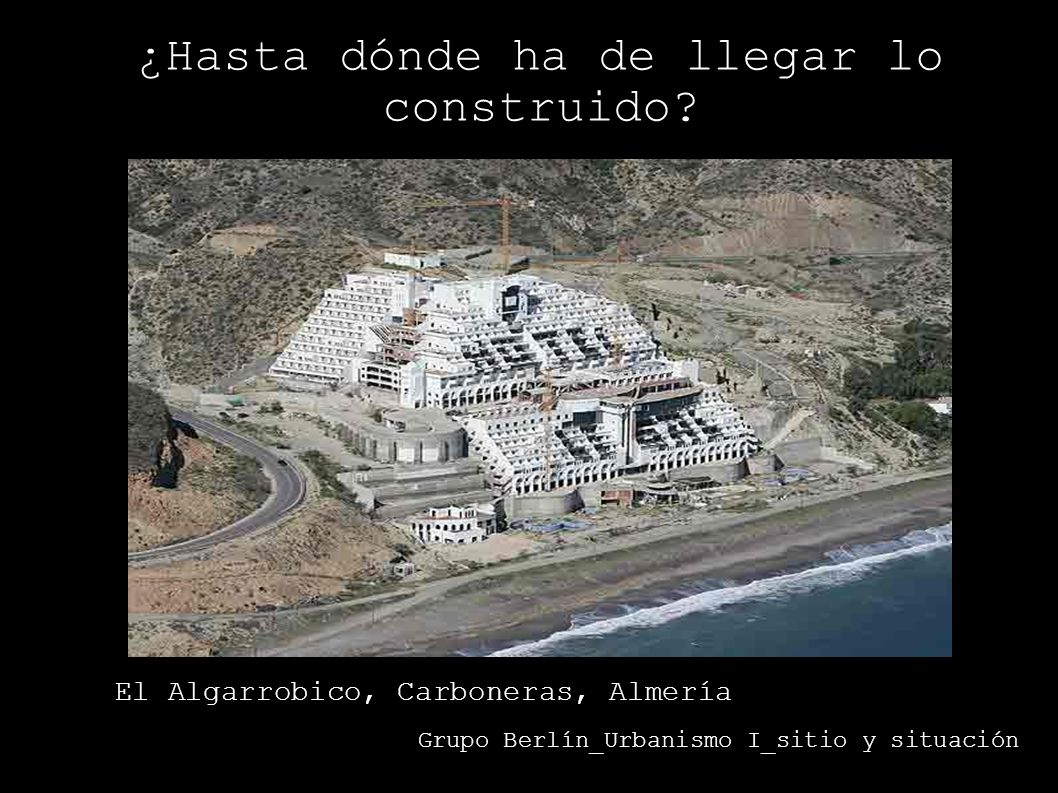 ¿Hasta dónde ha de llegar lo construido? Grupo Berlín_Urbanismo I_sitio y situación El Algarrobico, Carboneras, Almería