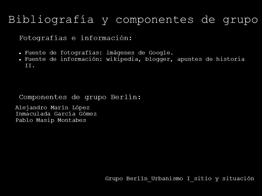 Bibliografía y componentes de grupo Fotografías e información: Fuente de fotografías: imágenes de Google. Fuente de información: wikipedia, blogger, a