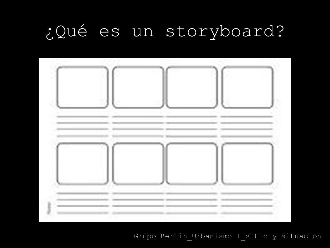 ¿Qué es un storyboard? Grupo Berlín_Urbanismo I_sitio y situación
