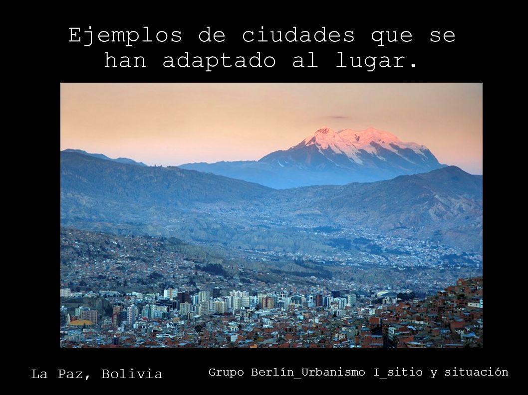 Ejemplos de ciudades que se han adaptado al lugar. Grupo Berlín_Urbanismo I_sitio y situación La Paz, Bolivia