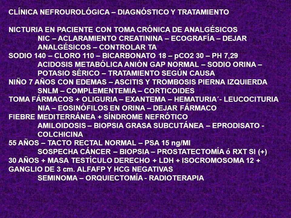 CLÍNICA NEFROUROLÓGICA – DIAGNÓSTICO Y TRATAMIENTO FUMADOR 55 AÑOS SÍNDROME MICCIONAL IRRITATIVO Y HEMATURIA. ECO Y CULTIVO NORMALES CÁNCER VEJIGA – C