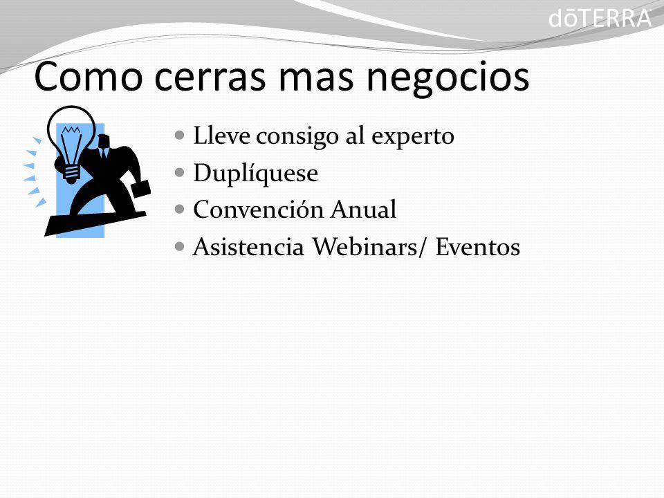 Como cerras mas negocios Lleve consigo al experto Duplíquese Convención Anual Asistencia Webinars/ Eventos