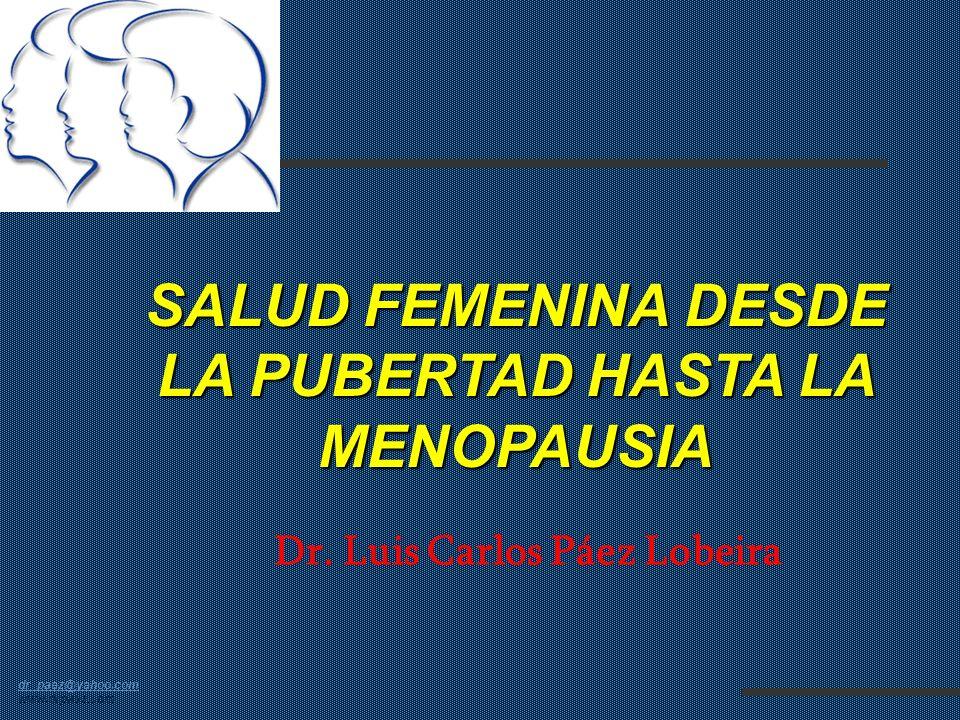 dr_paez@yahoo.com dr_paez@yahoo.com www.drpaez.com SALUD FEMENINA DESDE LA PUBERTAD HASTA LA MENOPAUSIA Dr.