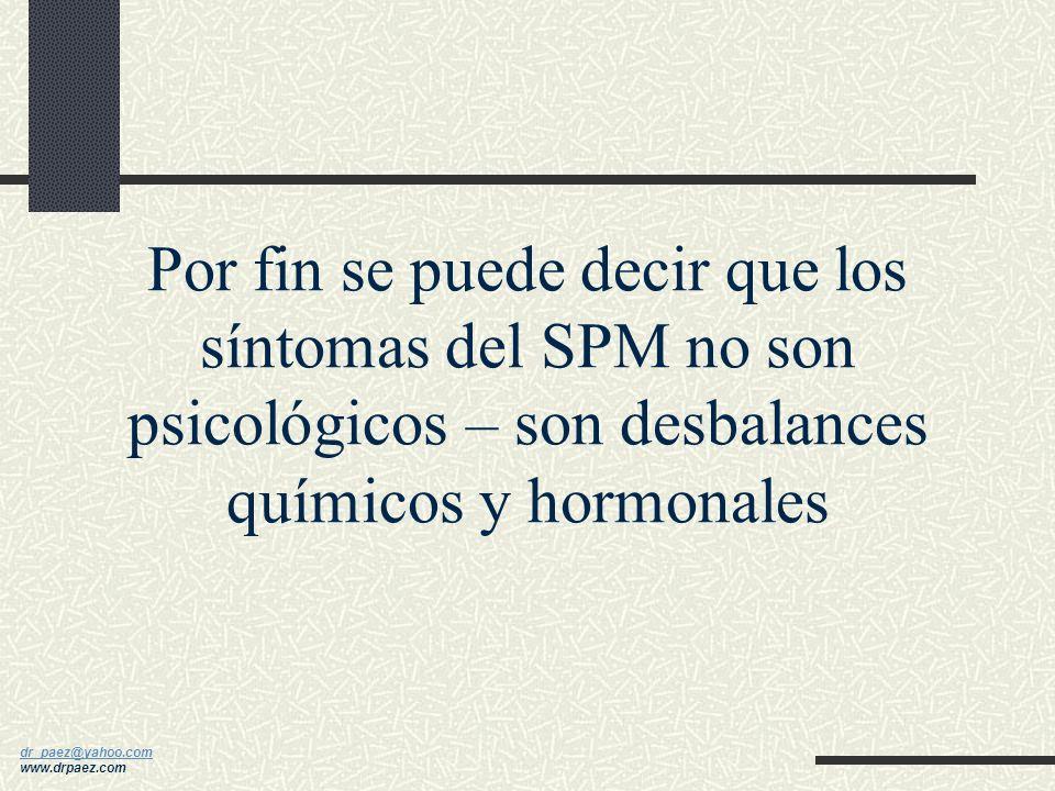 dr_paez@yahoo.com dr_paez@yahoo.com www.drpaez.com El Balance Hormonal y el Conocimiento Propio son Clave para Revertir los Síntomas del SPM