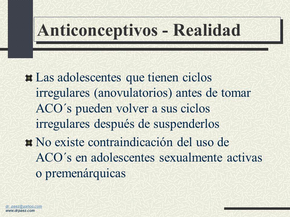 dr_paez@yahoo.com dr_paez@yahoo.com www.drpaez.com Anticonceptivos - Realidad Las adolescentes que utilizan ACO´s de dosis bajas muestran cambios simi