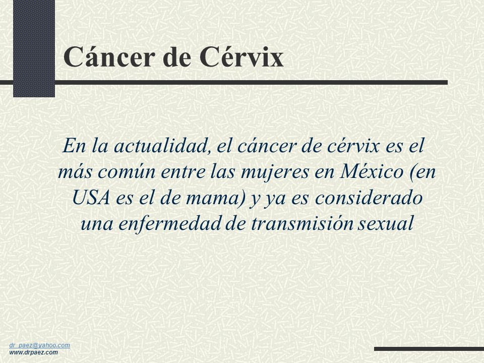 dr_paez@yahoo.com dr_paez@yahoo.com www.drpaez.com Incidencia (Yankauer, 1994) Uretritis (no GC)1,200,000 Cervicitis mucopurulenta (no GC, no clamydia