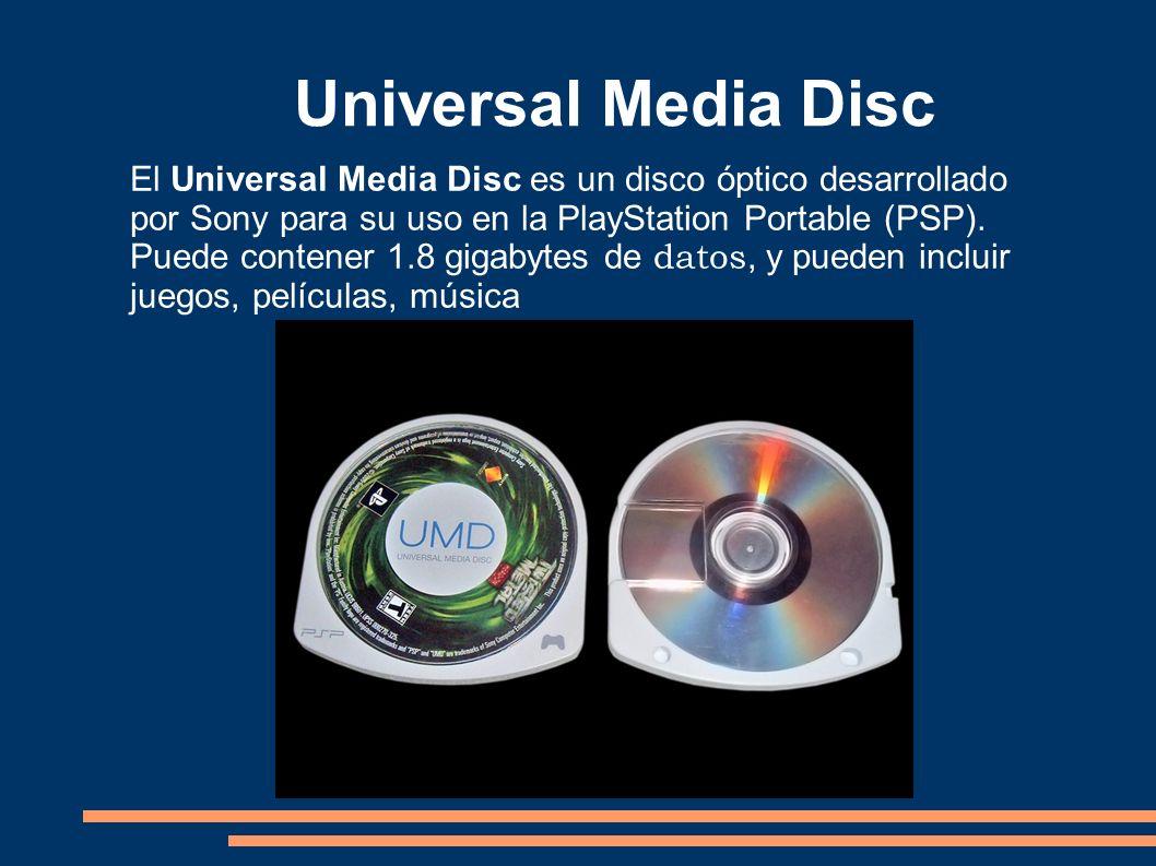 Universal Media Disc El Universal Media Disc es un disco óptico desarrollado por Sony para su uso en la PlayStation Portable (PSP). Puede contener 1.8