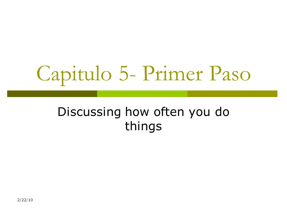 2/22/10 Capitulo 5- Primer Paso Discussing how often you do things