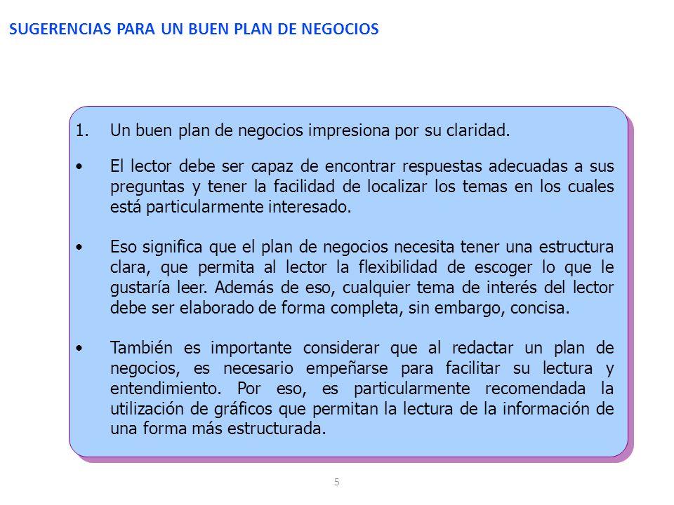 5 1.Un buen plan de negocios impresiona por su claridad. El lector debe ser capaz de encontrar respuestas adecuadas a sus preguntas y tener la facilid