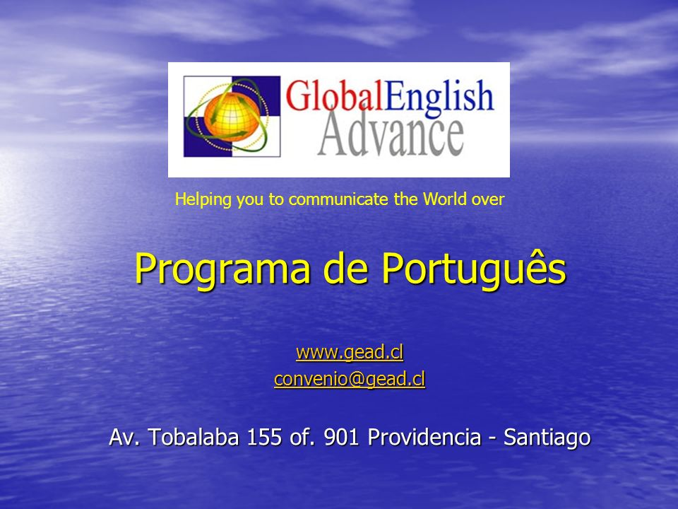 Programa de Português www.gead.cl convenio@gead.cl Av. Tobalaba 155 of. 901 Providencia - Santiago Helping you to communicate the World over